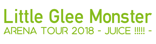 Little Glee Monster Arena Tour 2018 - juice !!!!! -