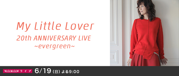 My Little Lover 20th ANNIVERSARY LIVE �`evergreen�`