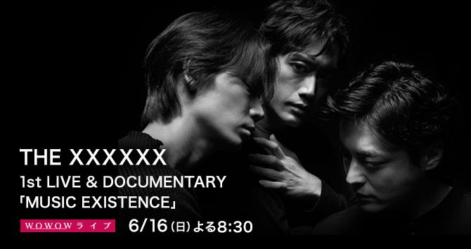 THE XXXXXX 1st LIVE & DOCUMENTARY 「MUSIC EXISTENCE」
