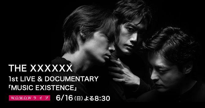 THE XXXXXX 1st LIVE & DOCUMENTARY 「MUSIC EXISTENCE」