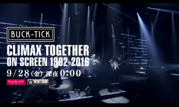 BUCK-TICK ~CLIMAX TOGETHER~ ON SCREEN 1992-2016/プロモーション映像