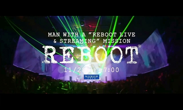 "MAN WITH A ""REBOOT LIVE & STREAMING"" MISSION/プロモーション映像"